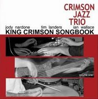 King Crimson Songbook, Volume One by CRIMSON JAZZ TRIO album cover