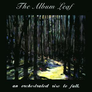 The Album Leaf - An Orchestrated Rise to Fall CD (album) cover