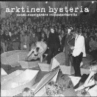 Various Artists (Label Samplers) - Arktinen Hysteria: Suomi-avantgarden esipuutarhureita  CD (album) cover