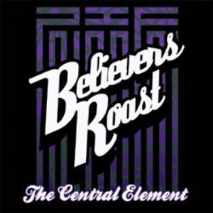 Various Artists (Concept albums & Themed compilations) Believers Roast Presents: The Central Element album cover