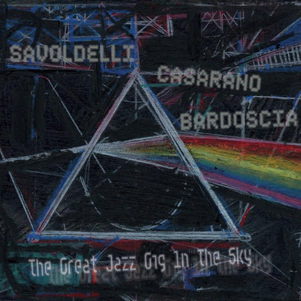 Savoldelli - Casarano - Bardoscia: The Great Jazz Gig in the Sky (Tribute to Pink Floyd) by VARIOUS ARTISTS (TRIBUTES) album cover