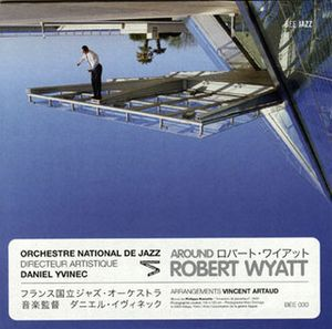 Various Artists (Tributes) Orchestre National de Jazz: Around Robert Wyatt album cover