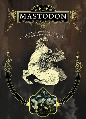 Mastodon The Workhorse Chronicles: The Early Years, 2000 - 2005 album cover