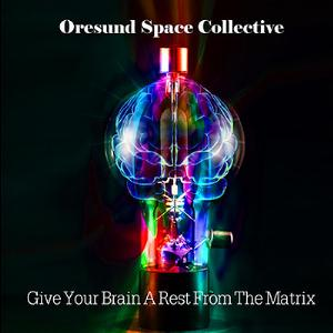 �resund Space Collective Give Your Brain A Rest From The Matrix album cover