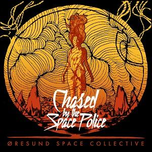 Chased by the Space Police by ORESUND SPACE COLLECTIVE album cover