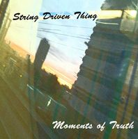Moments of Truth by STRING DRIVEN THING album cover