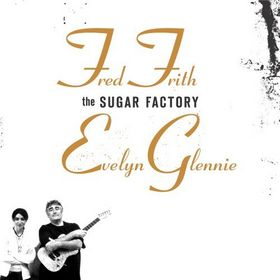Fred Frith The Sugar Factory (Evelyn Glennie) album cover