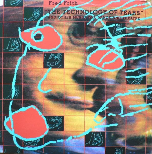 The Technology Of Tears - And Other Music For Dance And Theatre by FRITH, FRED album cover