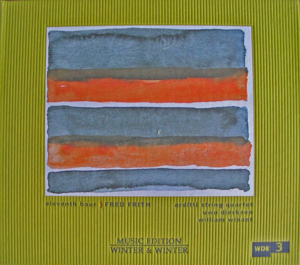 Fred Frith Eleventh Hour (with Arditti String Quartet / Uwe Dierksen / William Winant ) album cover