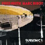Fred Frith Subsonic 1 - Sounds Of A Distant Episode (with  Marc Ribot) album cover