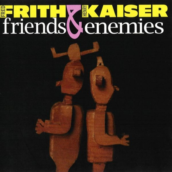 Fred Frith Friends & Enemies (with Henry Kaiser) album cover