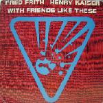 Fred Frith With Friends Like These (with Henry Kaiser ) album cover