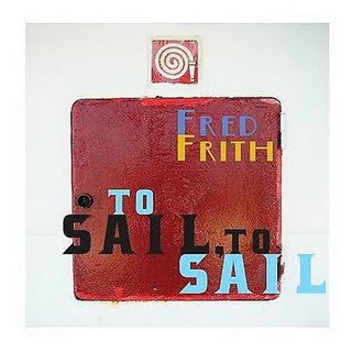 Fred Frith To Sail, To Sail album cover