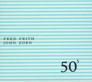 Fred Frith - 50th Birthday Celebration Volume 5: Fred Frith / John Zorn CD (album) cover