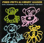 Fred Frith With Enemies Like These, Who Needs Friends? (with  Henry Kaiser) album cover