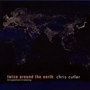 Chris Cutler Twice Around The Earth album cover