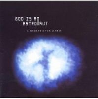 God Is An Astronaut - A Moment of Stillness CD (album) cover