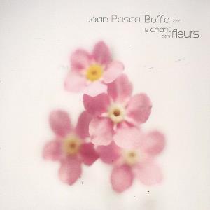 Le Chant des Fleurs by BOFFO, JEAN-PASCAL album cover