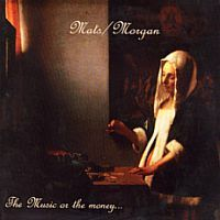 Mats-Morgan (Band) The Music or the Money album cover