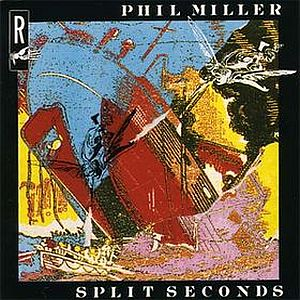 Phil Miller -  Split Seconds CD (album) cover