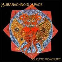 Delicate Membrane by SUBARACHNOID SPACE album cover