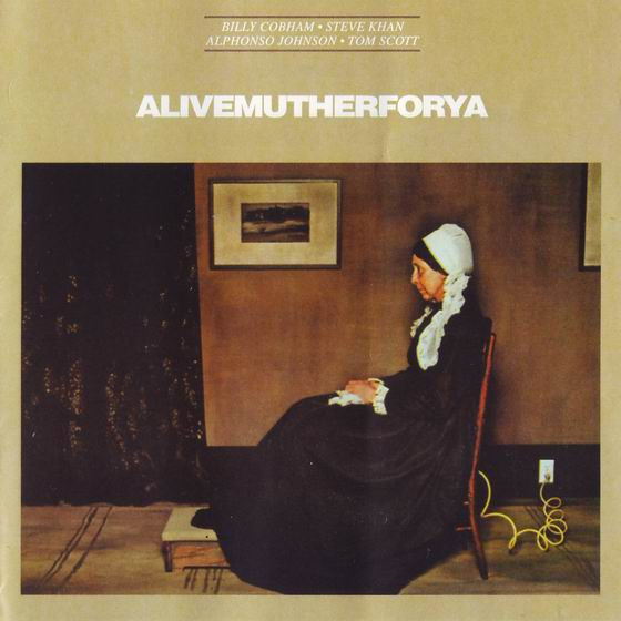 Billy Cobham Billy Cobham-Steve Khan-Alphonso Johnson-Tom Scott: Alivemutherforya album cover