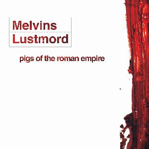 Lustmord Melvins Lustmord: Pigs Of The Roman Empire album cover