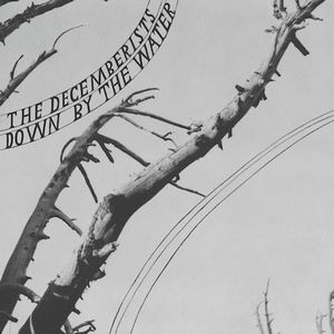 Down By The Water by DECEMBERISTS, THE album cover