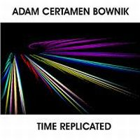 Time Replicated by BOWNIK, ADAM CERTAMEN album cover