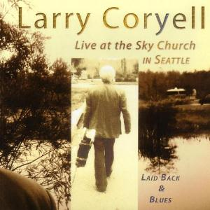 Larry Coryell Laid Back & Blues Live At The Sky Church In Seattle album cover