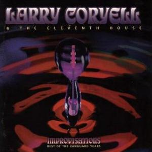 Larry Coryell Larry Coryell & The Eleventh House Improvisations The Best Of THe Vanguard Years album cover