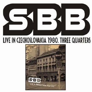 SBB - Live In Czechoslovakia 1980. Three Quarters CD (album) cover