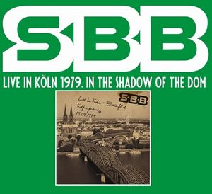 SBB - Live In K�ln 1979. In The Shadow Of The Dom CD (album) cover