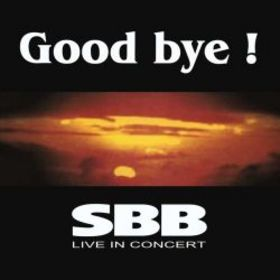 SBB Good Bye ! SBB - Live In Concert album cover