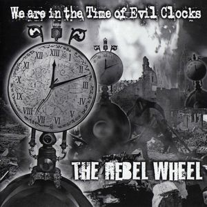We Are in the Time of Evil Clocks by REBEL WHEEL, THE album cover