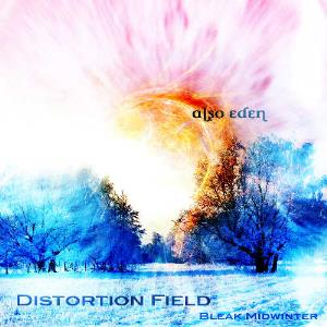 Also Eden Distortion Field / Bleak Midwinter album cover