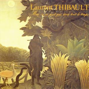 Laurent Thibault - Mais On Ne Peut Pas R�ver Tout Le Temps  CD (album) cover
