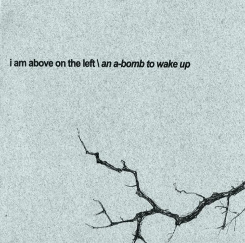 I Am Above On The Left - An A-Bomb To Wake Up CD (album) cover