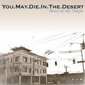 You.May.Die.In.The.Desert - Bears In The Yukon CD (album) cover
