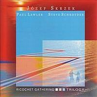 J�zef Skrzek Ricochet Gathering - Trilogy (with Paul Lawler and Steve Schroyder) album cover