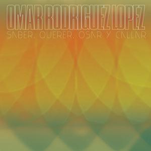 Saber, Querer, Osar y Callar by RODRIGUEZ-LOPEZ, OMAR album cover