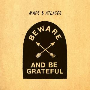 Maps & Atlases Beware and Be Grateful album cover