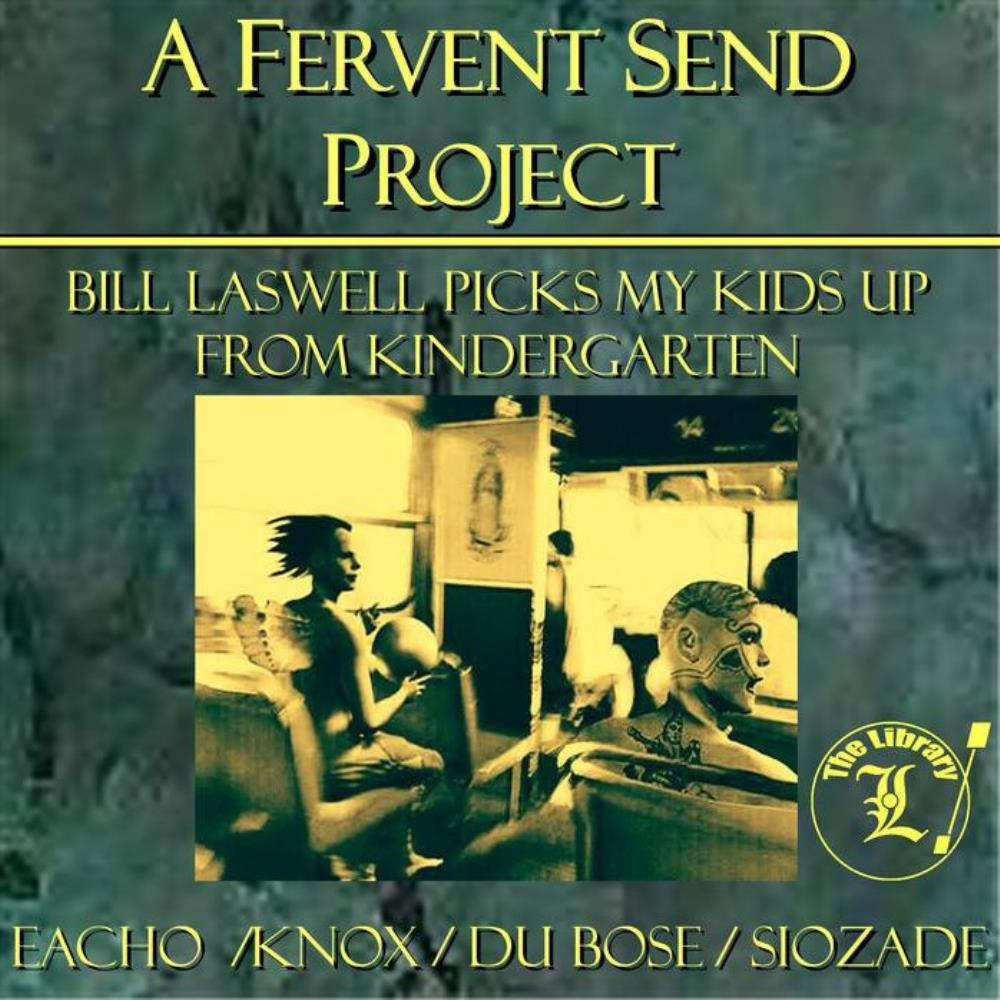 Eacho / Knox / Du Bose / Siozade (A Fervent Send Project) - Bill Laswell Picks My Kids Up From Kindergarten by FERVENT SEND album cover