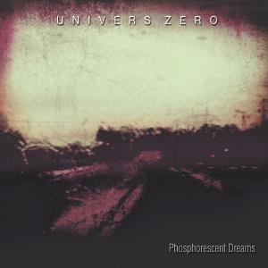 Phosphorescent Dreams by UNIVERS ZERO album cover