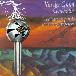 Van Der Graaf Generator - The Least We Can Do Is Wave To Each Other CD (album) cover