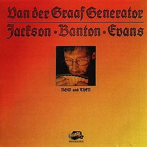Van Der Graaf Generator - Now And Then (Van Der Graaf Generator / Jackson, Banton, Evans) CD (album) cover