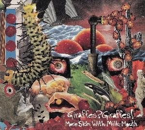 More Skin With Milk-Mouth by GIRAFFES? GIRAFFES! album cover