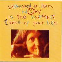 Daevid Allen Now is the happiest time of your life album cover