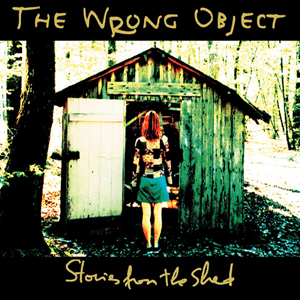 The Wrong Object - Stories From The Shed CD (album) cover