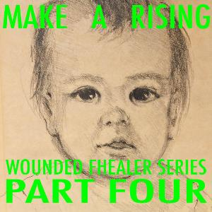Wounded Fhealer Series: Part Four by MAKE A RISING album cover